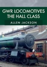 Allen Jackson GWR Locomotives: The Hall Class