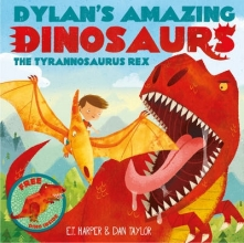 Harper, E T Dylan`s Amazing Dinosaurs - the Tyrannosaurus Rex