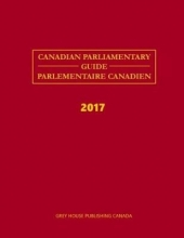 Grey House Publishing Canadian Parliamentary Guide 2017