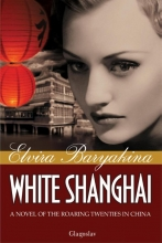 Elvira  Baryakina White Shanghai: A Novel of the Roaring Twenties in China
