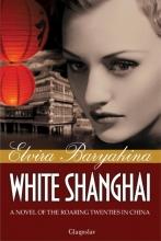 Baryakina, Elvira White Shanghai: A novel of the roaring twenties in China