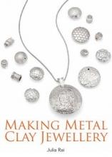 Rai, Julia Making Metal Clay Jewellery