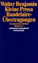 Benjamin, Walter Gesammelte Schriften IV. Kleine Prosa, Baudelaire-?bertragungen