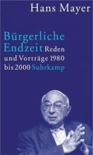 Mayer, Hans Bürgerliche Endzeit. Reden und Vorträge 1980 - 2000