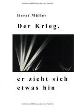 Müller, Horst Der Krieg, er zieht sich etwas hin