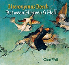 C. Will , Hieronymus Bosch Between Heaven & Hell