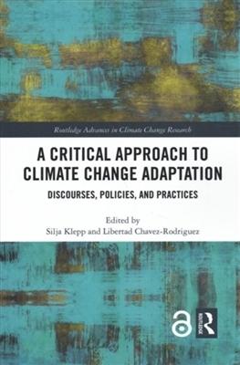 Silja Klepp,   Libertad Chavez-Rodriguez,A Critical Approach to Climate Change Adaptation