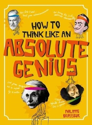 Brasseur, Philippe,How to Think Like an Absolute Genius