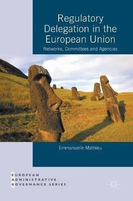 Emmanuelle Mathieu,Regulatory Delegation in the European Union
