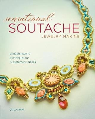 Csilla Papp,Sensational Soutache Jewelry Making