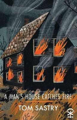 Tom Sastry,A Man`s House Catches Fire