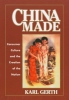 Gerth, Karl, China Made - Consumer Culture and the Creation of the Nation