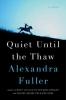 Fuller, Alexandra, Quiet Until the Thaw