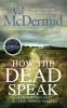 <b>Mcdermid Val</b>,How the Dead Speak