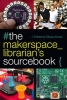 , The Makerspace Librarian`s Sourcebook