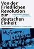 Mählert, Ulrich, Von der Friedlichen Revolution zur deutschen Einheit From Peaceful Revolution to German Unity