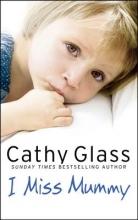 Cathy Glass I Miss Mummy