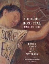 Cooper, Dennis,   Mayerson, Keith Horror Hospital Unplugged