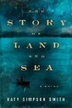 Smith, Katy Simpson The Story of Land and Sea