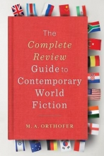 Orthofer, M. A. The Complete Review Guide to Contemporary World Fiction