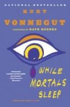 Vonnegut, Kurt While Mortals Sleep