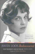 Loos, Anita Anita Loos Rediscovered - Film Treatments and Fiction by Anita Loos, Creator of Gentlemen prefer  Blondes