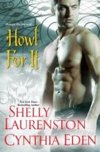 Laurenston, Shelly,   Eden, Cynthia Howl For It