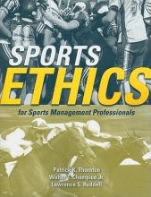 Thornton, Patrick K.,   Champion, Walter T., Jr.,   Ruddell, Lawrence S. Sports Ethics for Sports Management Professionals