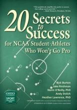 Burton, Rick 20 Secrets to Success for NCAA Student-Athletes Who Won`t Go Pro