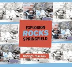 Toscano, Rodrigo Explosion Rocks Springfield