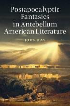 Hay, John Postapocalyptic Fantasies in Antebellum American Literature