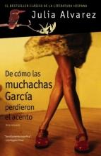 Alvarez, Julia De Como Las Muchachas Garcia Perdieron el Acento How the Garcia Girls Lost their Accent