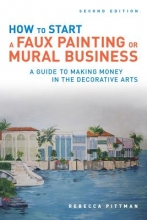 Pittman, Rebecca F. How to Start a Faux Painting or Mural Business