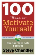 Steve (Steve Chandler) Chandler 100 Ways to Motivate Yourself