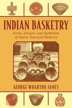 George Wharton James Indian Basketry
