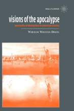 Dixon, Wheeler Winston Visions of the Apocalypse - Spectacles of Destruction in American Cinema