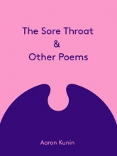 Kunin, Aaron The Sore Throat & Other Poems