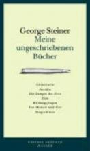 Steiner, George Meine ungeschriebenen Bücher