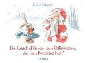 Schwarz, Andrea Die Geschichte von dem Osterhasen, der dem Nikolaus half