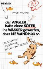 Brucker, Bernd Der Angler hatte einen Köter ins Wasser geworfen, aber niemand biss an