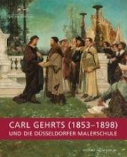 Carl Gehrts (1853-1898) und die Düsseldorfer Malerschule