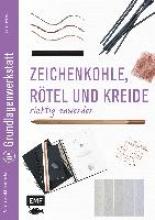 Hörskens, Anita Grundlagenwerkstatt: Zeichenkohle, Rötel und Kreide richtig anwenden