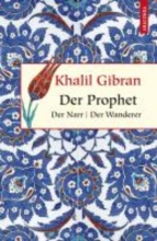 Gibran, Khalil Der Prophet. Der Narr. Der Wanderer