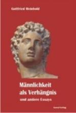 Meinhold, Gottfried Mnnlichkeit als Verhngnis und andere Essays
