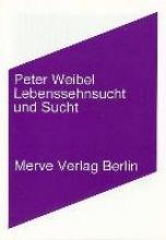 Weibel, Peter Lebenssehnsucht und Sucht