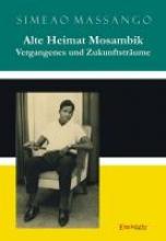 Massango, Simeao Alte Heimat Mosambik - Vergangenes und Zukunftstrume