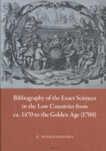 K.  Hoogendoorn Bibliography of the Exact Sciences in the Low Countries from ca. 1470 to the Golden Age (1700)