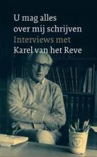 Karel van het Reve U mag alles over mij schrijven: Interviews met Karel van het Reve
