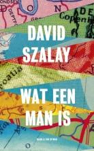 David  Szalay Wat een man is