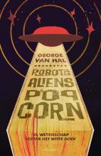 George van Hal , Robots, aliens en popcorn